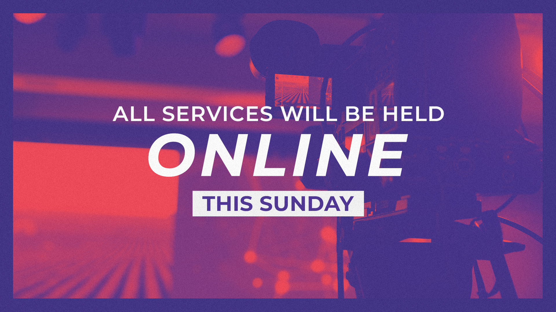 All Services will be ONLINE this Sunday